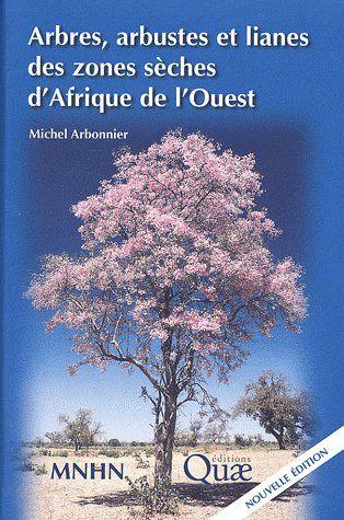 Arbres, Arbustes Et Lianes Des Zones Seches D'Afrique De L'Ouest (3e Edition)