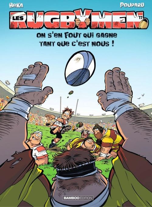Les rugbymen T.17 ; on s'en fout qui gagne tant que c'est nous !