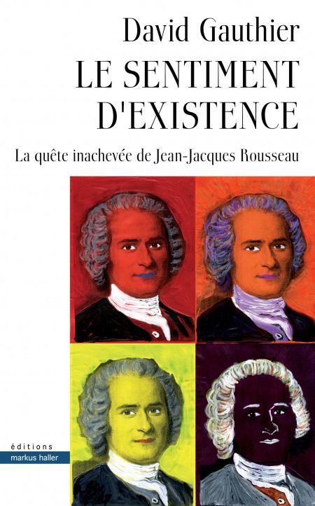 le sentiment d'existence ; la quête inachevée de Jean-Jacques Rousseau