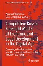 Competitive Russia: Foresight Model of Economic and Legal Development in the Digital Age  - Agnessa O. Inshakova - Elena I. Inshakova