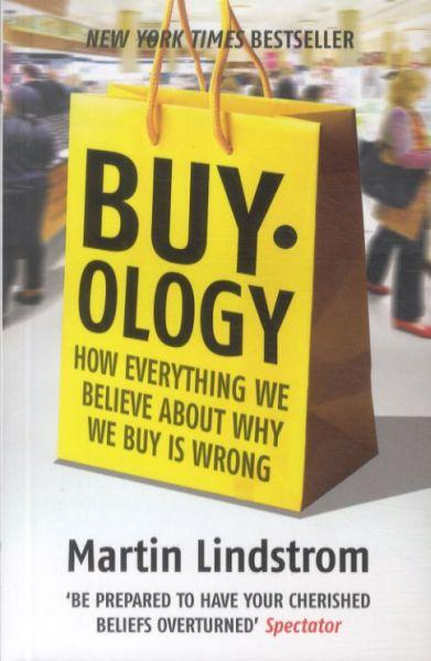 Buy-Ology ; How Everything We Believe About Why We Buy Is Wrong