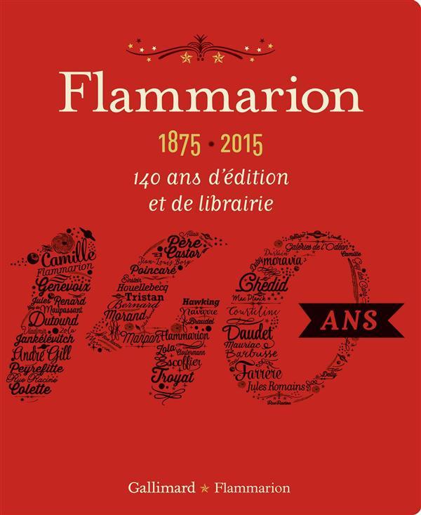 Flammarion 1875-2015 ; 140 ans d'édition et de librairie