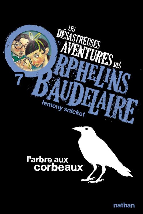 Les désastreuses aventures des orphelins Baudelaire t.7 ; l'arbre aux corbeaux