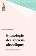 Ethnologie des anciens alcooliques  - Sylvie Fainzang - Sylvie Fainzang