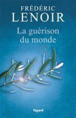 La guérison du monde  - Frédéric Lenoir