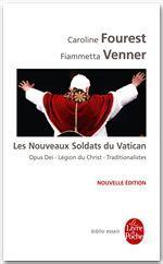 Les nouveaux soldats du Vatican ; Opus Dei, légion du Christ, traditionalistes