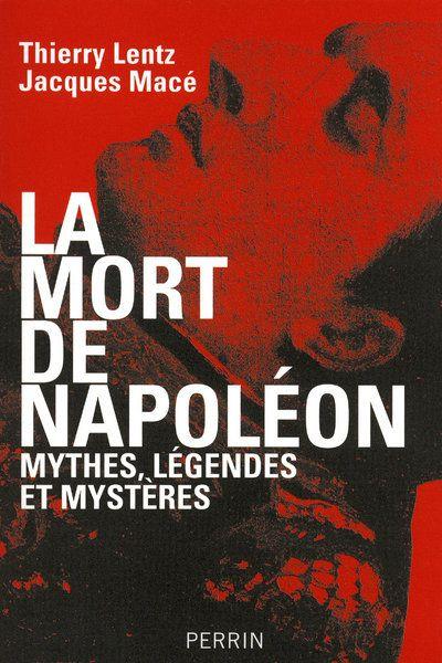 La Mort De Napoleon Mythes, Legendes Et Mysteres