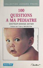 Vente Livre Numérique : 100 questions à ma pédiatre  - Edwige Antier