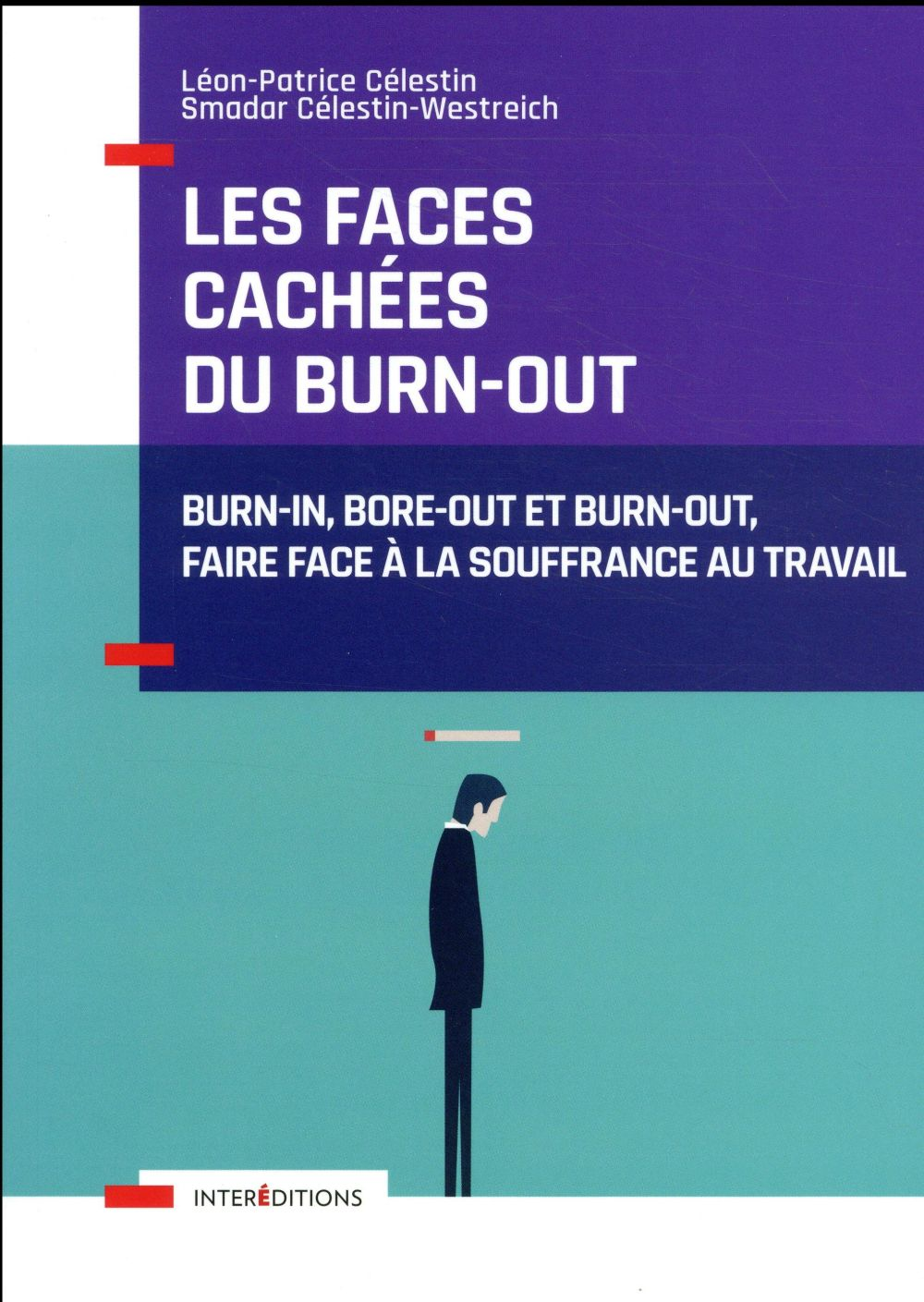 Les faces cachées du burn-out ; burn-in, bore-out et burn-out, faire face à la souffrance au travail