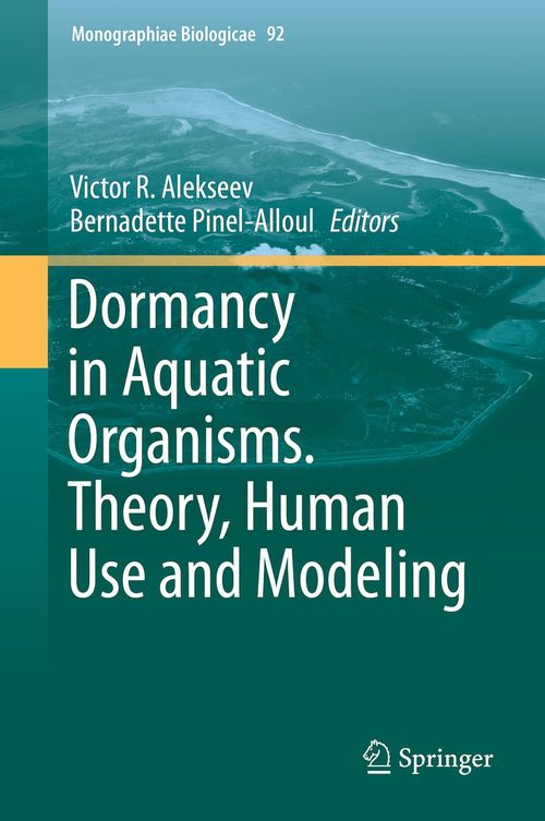 Dormancy in Aquatic Organisms. Theory, Human Use and Modeling  - Victor R. Alekseev  - Bernadette Pinel-Alloul