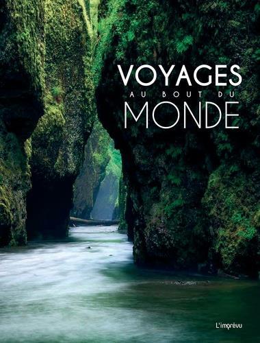 Voyages au bout du monde ; 100 sites spectaculaires, comme si vous y étiez
