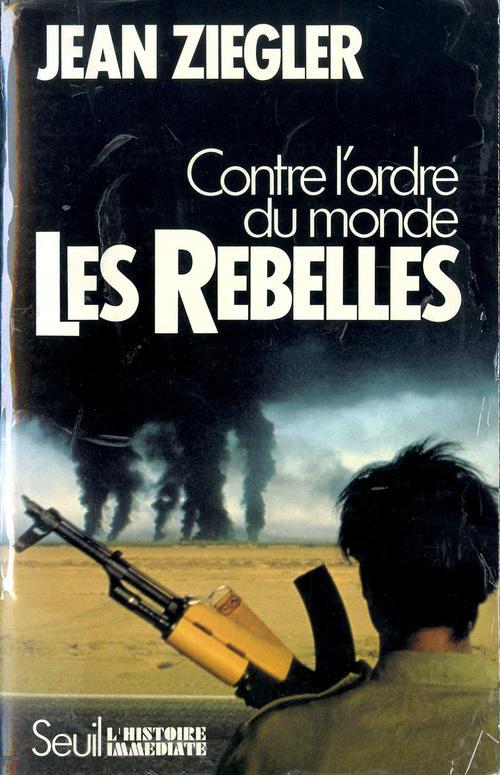 Les rebelles ; contre l'ordre du monde