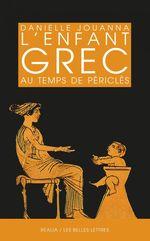 L'Enfant grec au temps de Périclès  - Danielle Jouanna - Danielle Jouanna