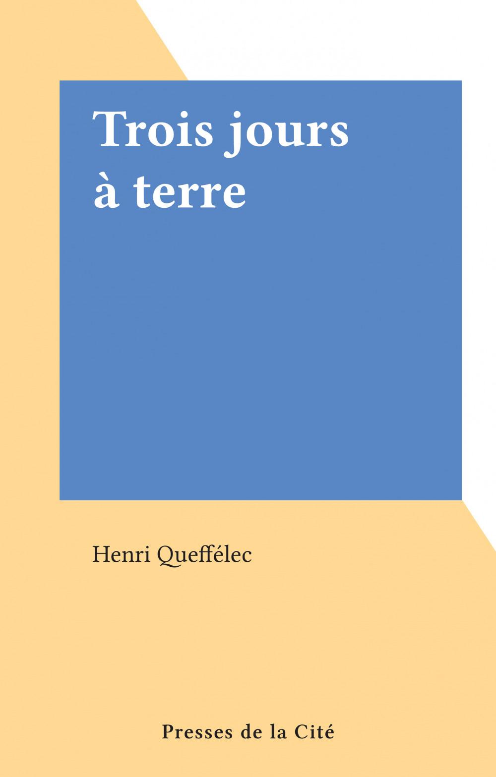 Trois jours à terre  - Henri Queffélec