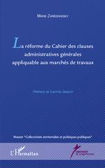 La réforme du Cahier des clauses administratives générales appliquable aux marchés de travaux  - Marie Zarégradsky