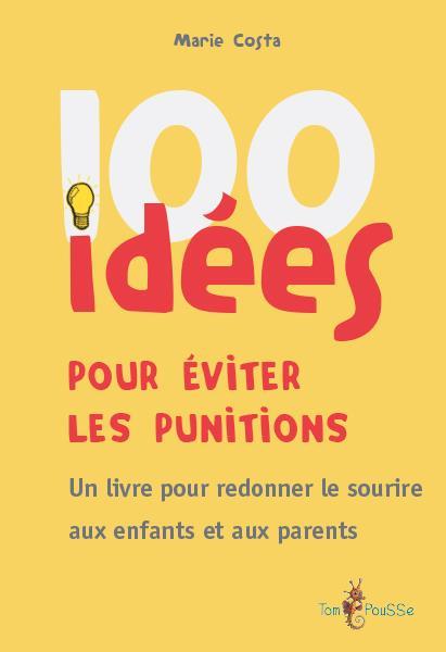 100 idées ; pour éviter les punitions ; un livre pour redonner le sourire aux enfants et aux parents