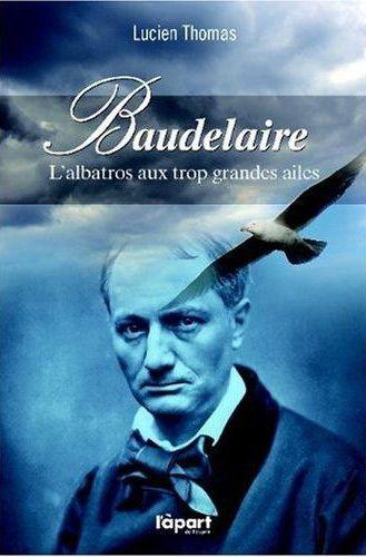 Baudelaire, l'albatros aux trop grandes ailes
