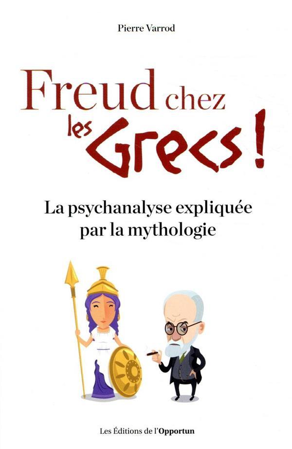Freud chez les Grecs ! la psychanalyse expliquée par la mythologie