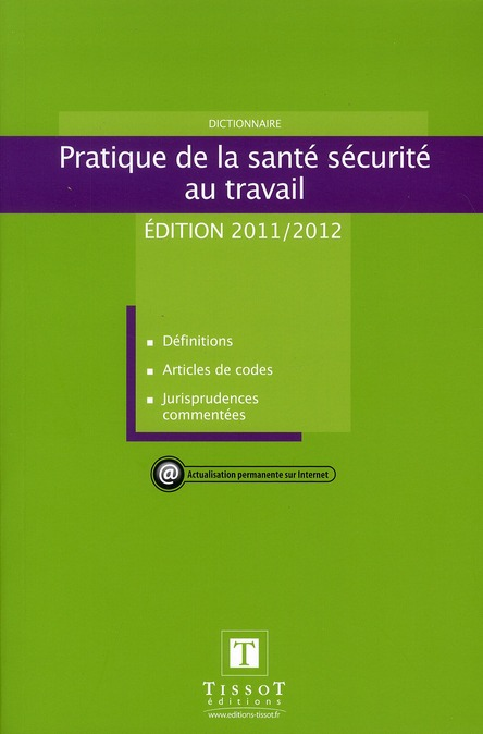 Pratique De La Sante Securite Au Travail 2011-2012. Definitions, Articles De Codes, Jurisprudences C