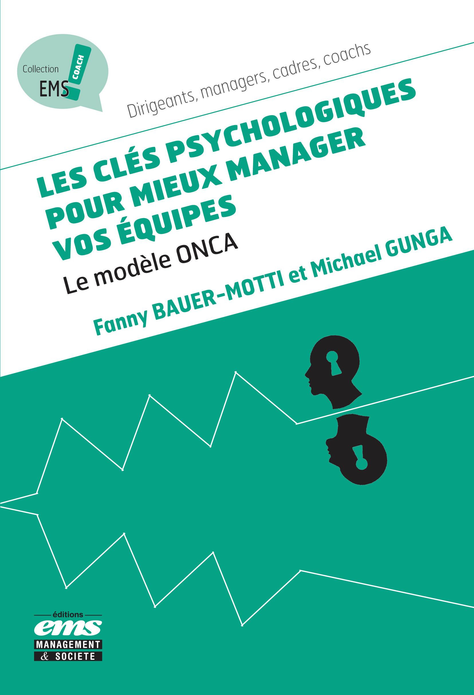 Les clefs psychologiques pour mieux manager vos équipes ; le modèle Onca