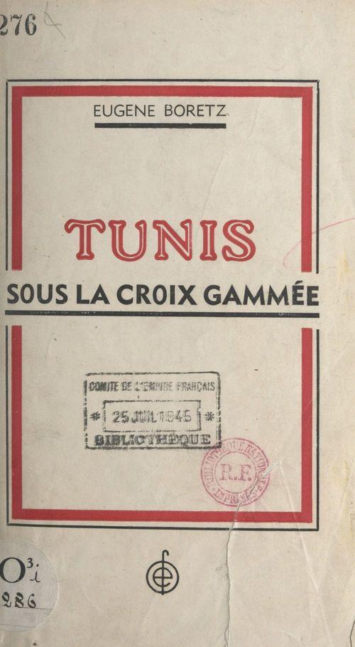 Tunis sous la croix gammée  - Eugène Boretz