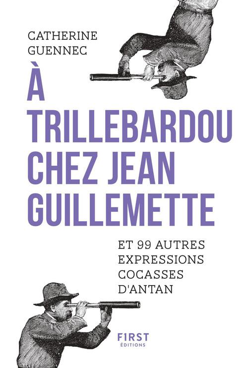 à Trillebardou chez Jean Guillemette ! et 99 expressions cocasses d'antan