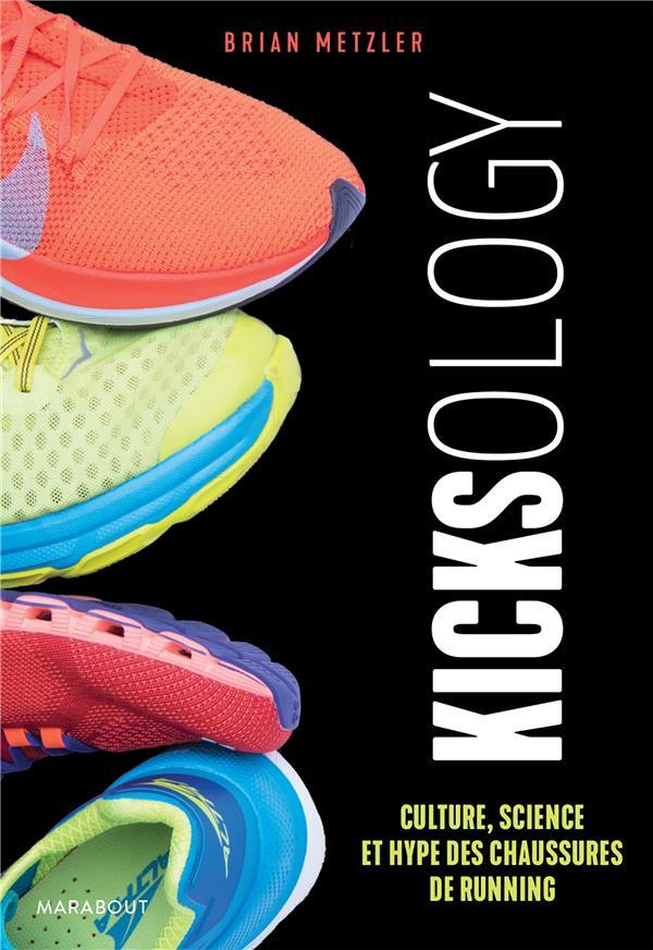 Kicksology : culture, science et hype des chaussures de running
