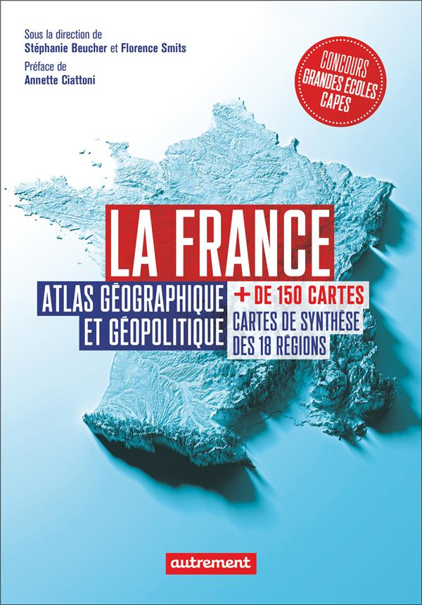 LA FRANCE  -  ATLAS GEOGRAPHIQUE ET GEOPOLITIQUE