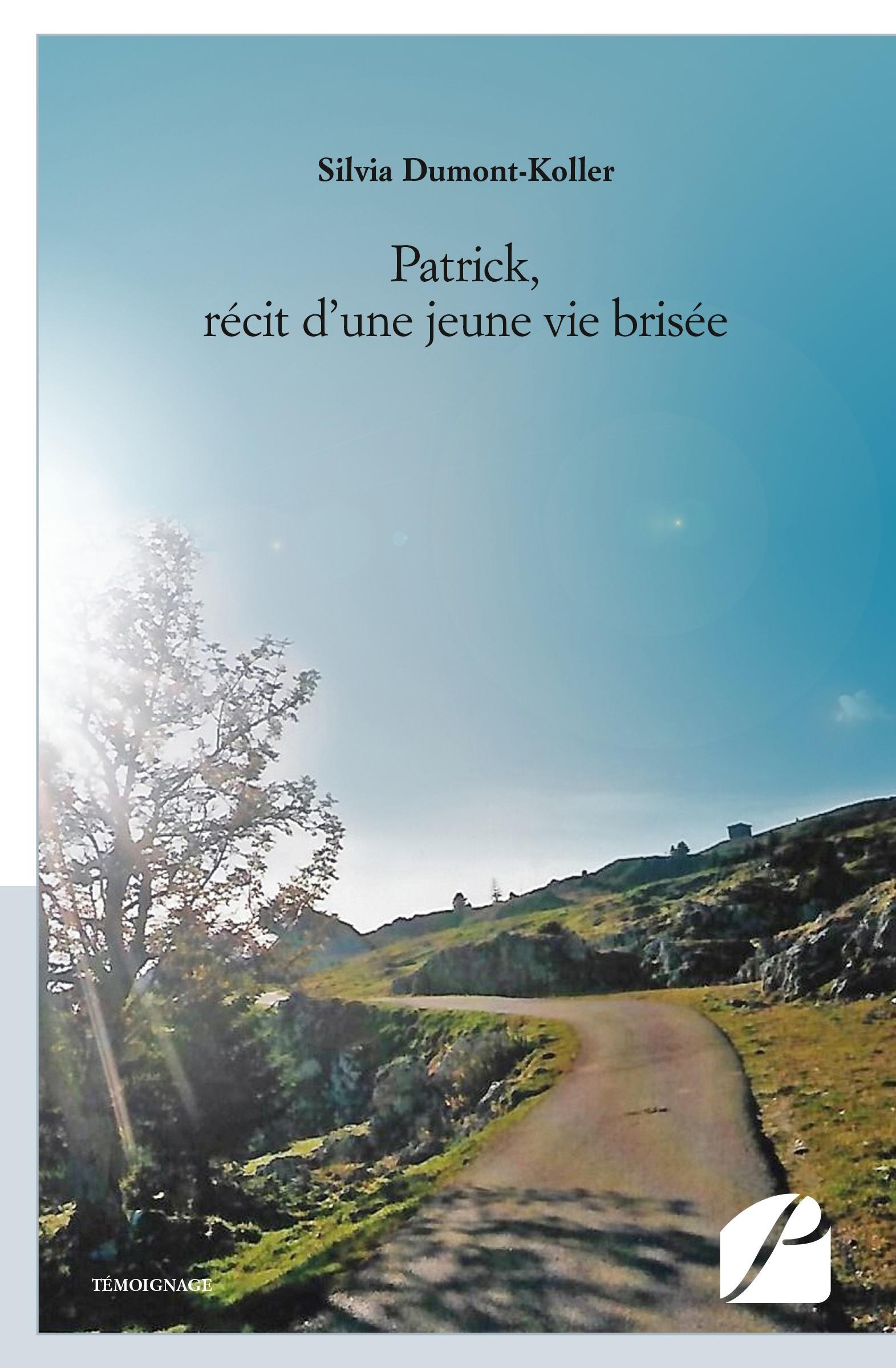 Patrick, récit d'une jeune vie brisée  - Silvia Dumont-Koller