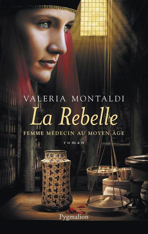 La rebelle ; femme médecin au Moyen Age