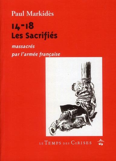 14-18 ; les sacrifiés massacrés par l'armée française