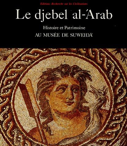 Le djebel al-'arab ; histoire et patrimoine au musée de Suweida