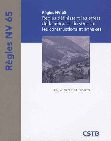 Règles NV 65 ; règles définissant les effets de la neige et du vent sur les constructions et annexes (édition 2009)