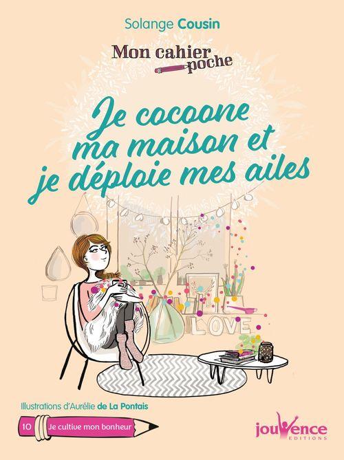 Mon cahier poche T.10 ; je cocoone ma maison et je déploie mes ailes ; je cultive mon bonheur