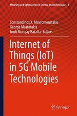 Internet of Things (IoT) in 5G Mobile Technologies  - Jordi Mongay Batalla - Constandinos X. Mavromoustakis - George Mastorakis