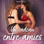 Vente AudioBook : Un cadeau entre amies - Une nouvelle érotique  - Sara Agnès L.