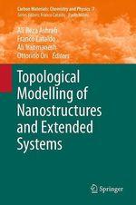 Topological Modelling of Nanostructures and Extended Systems  - Ottorino Ori - Ali Reza Ashrafi - Franco Cataldo - Ali Iranmanesh