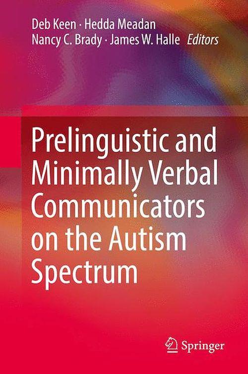 Prelinguistic and Minimally Verbal Communicators on the Autism Spectrum  - Nancy C. Brady  - James W. Halle  - Deb Keen  - Hedda Meadan