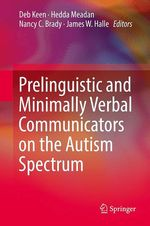 Prelinguistic and Minimally Verbal Communicators on the Autism Spectrum  - Deb Keen - Nancy C. Brady - James W. Halle - Hedda Meadan