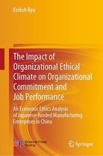 The Impact of Organizational Ethical Climate on Organizational Commitment and Job Performance  - Keikoh Ryu