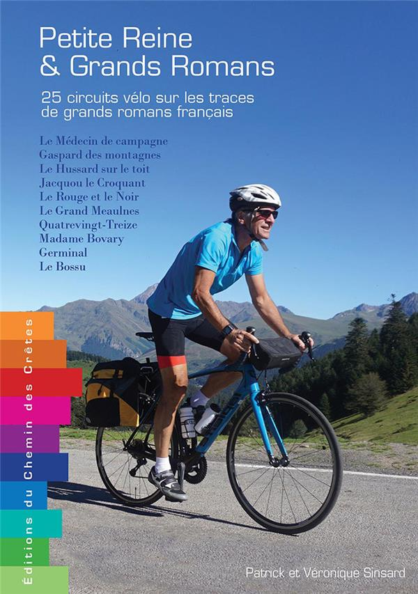 Petite reine &  grands romans ; 25 circuits vélo sur les traces de grands romans français