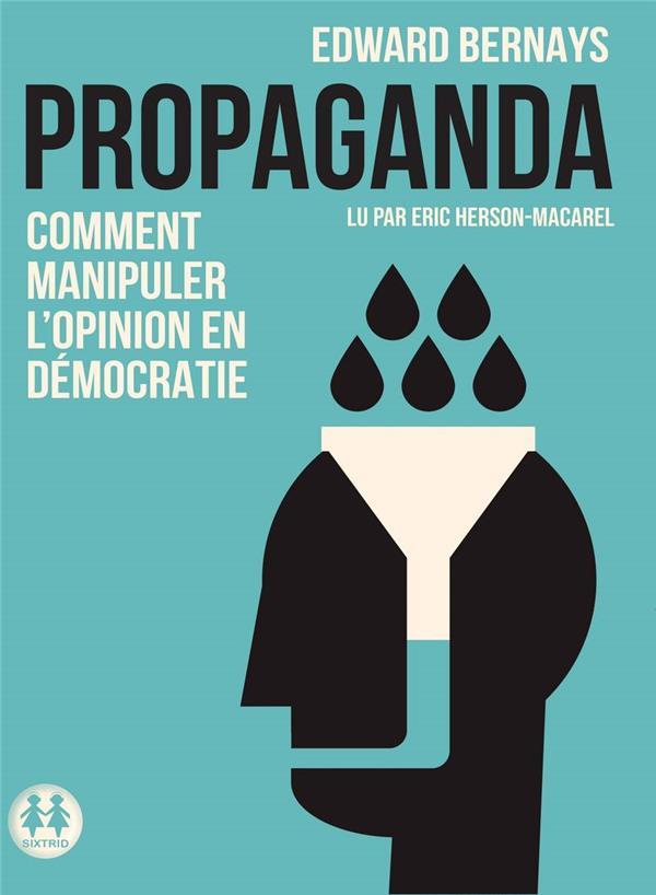 Propaganda ; comment manipuler l'opinion en démocratie