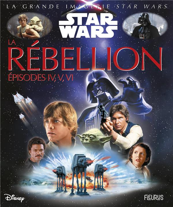 LA GRANDE IMAGERIE STAR WARS ; la rébellion ; épisodes IV, V, VI