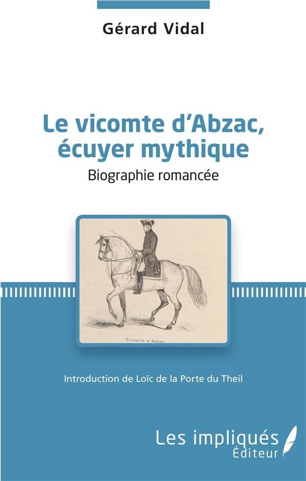 Vicomte d'Abzac, écuyer mythique ; biographie romancée
