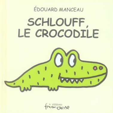SCHLOUFF LE CROCODILE MANCEAU, EDOUARD