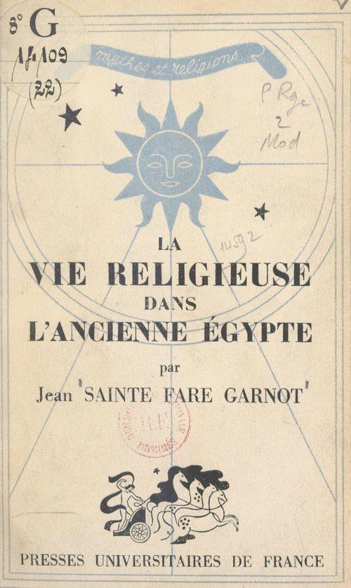 La vie religieuse dans l'ancienne Égypte  - Jean Sainte Fare Garnot