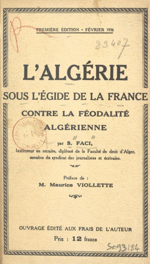 L'Algérie sous l'égide de la France contre la féodalité algérienne  - S. Faci
