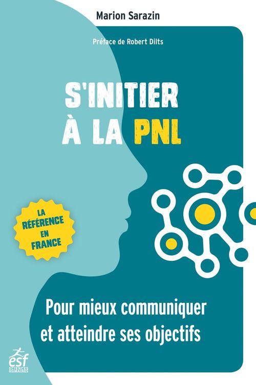 S'initier à la PNL ; pour atteindre ses buts et mieux communiquer