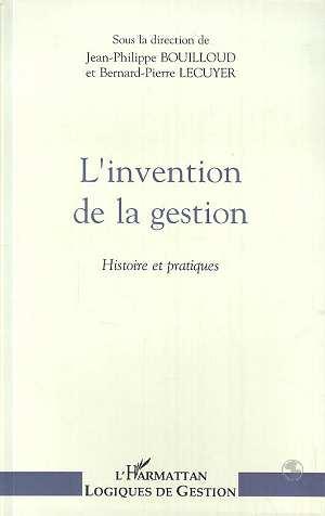 L'invention de la gestion ; histoire et pratiques
