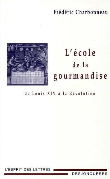 L'école de la gourmandise ; de Louis XIV à la révolution